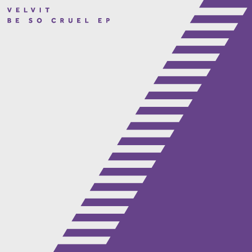 VELVIT – BE SO CRUEL EP