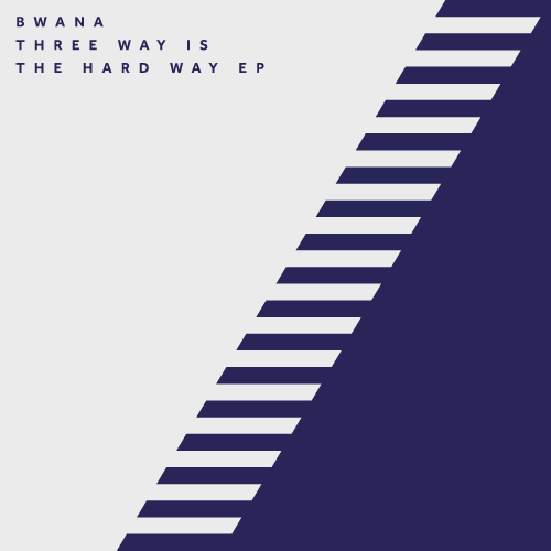 BWANA – THREE WAY IS THE HARD WAY EP
